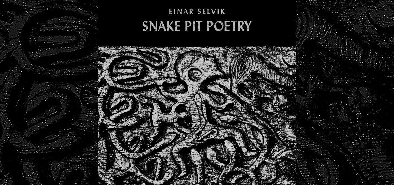 Поэзия змеиной ямы Эйнар Селвик